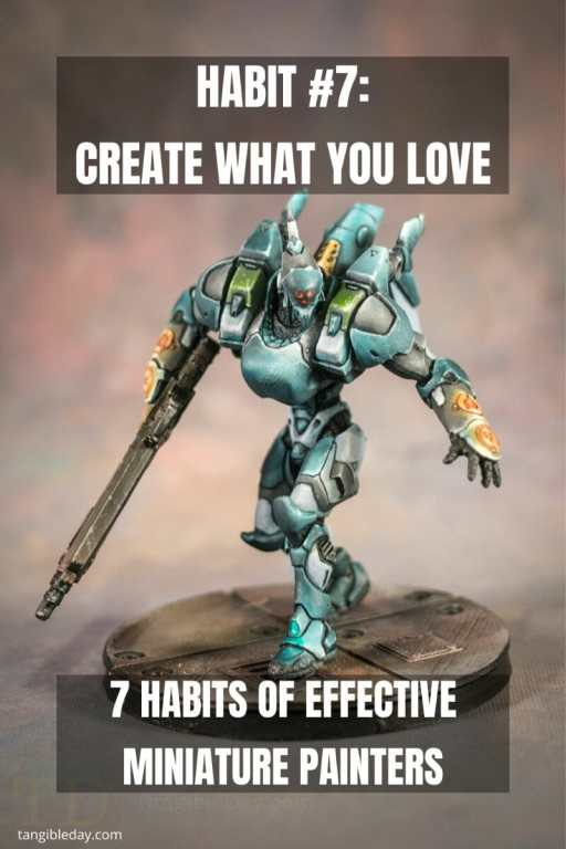 7 Habits of Effective Miniature Painters - how to improve painting miniatures – paint miniatures better – how to do miniature painting – how to get better at painting miniatures – habits to be a successful miniature painter - create what you love