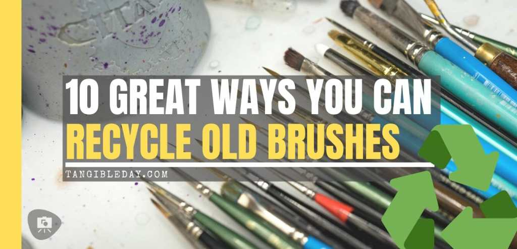 10 Great Ways to Recycle Old Hobby Paint Brushes - Ideas for recycling old brushes - reuse old brushes - recycle paint brushes - ideas to recycle hobby brushes - banner