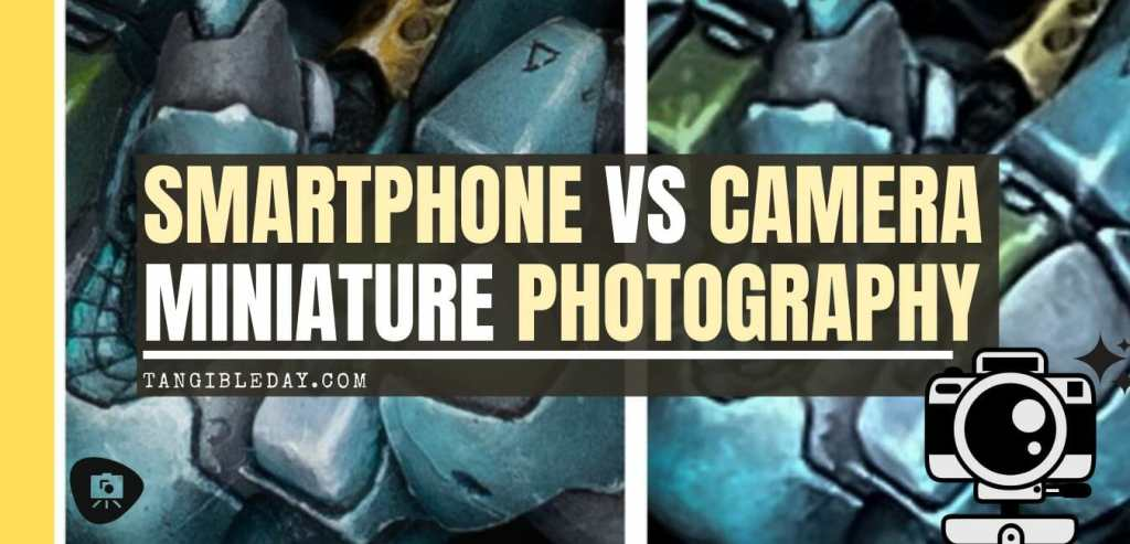Best Camera for Miniature Photography: Smartphone vs Camera – how to take better pictures of miniatures and models – smartphone or camera for miniature photography – take better miniature photos with your smartphone – a comparison between smartphone and camera photos of models and miniatures – wargaming photography - primaris dreadnought imperial fist warhammer 40k - banner image