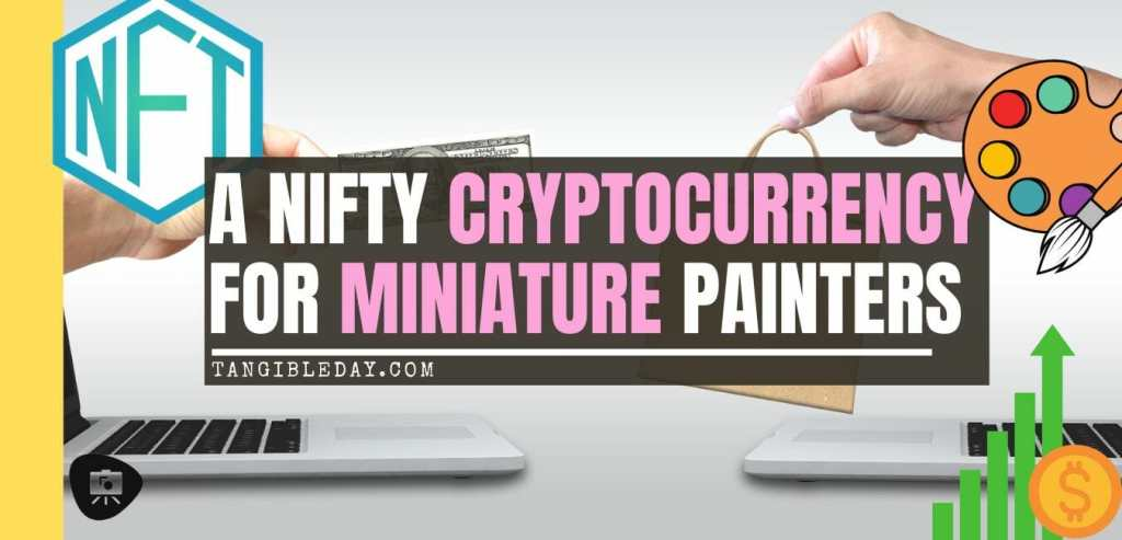 5 Reasons Miniature Painters Should Convert Their Miniatures into NFT Cryptocurrency – how to make money with your miniature paintings – cryptocurrency hobby – painting miniatures and non-fungible tokens – trading miniatures and models – hobby cash with cryptocurrency with miniatures - banner