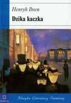 Dzika kaczka - Dzika kaczka - Henrik Ibsen
