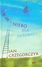 Niebo dla akrobaty - Niebo dla akrobaty - Jan Grzegorczyk