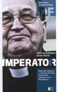 Ojciec Tadeusz Rydzyk. Imperator 189x300 - Ojciec Tadeusz Rydzyk. Imperator - Piotr Głuchowski, Jacek Hołub