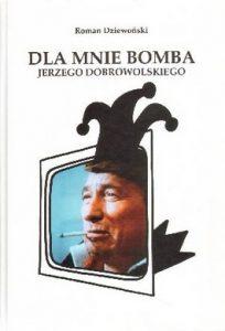 Dla mnie bomba Jerzego Dobrowolskiego 204x300 - Dla mnie bomba Jerzego Dobrowolskiego - Roman Dziewoński