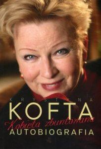 Kobieta zbuntowana. Autobiografia 204x300 - Kobieta zbuntowana. Autobiografia - Krystyna Kofta