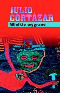 Wielkie wygrane 194x300 - Wielkie wygrane - Julio Cortazar