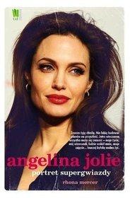 Angelina Jolie portret supergwiazdy - Angelina Jolie portret supergwiazdy - Rhona Mercer
