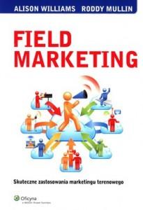 Field Marketing. Skuteczne zastosowania marketingu terenowego 205x300 - Field Marketing. Skuteczne zastosowania marketingu terenowego - Williams Alison, Roddy Mullin