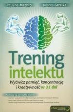 Trening intelektu - Trening intelektu. Wyćwicz pamięć, koncentrację i kreatywność w 31 dni - Paulina Mechło, Jolanta Grzelka