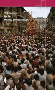 Indie. Miliony zbuntowanych 185x300 - Indie. Miliony zbuntowanych - V.S. Naipaul