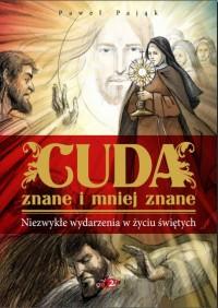 Cuda znane i mniej znane - Cuda znane i mniej znane Niezwykłe wydarzenia w życiu świętych - Paweł Pająk