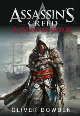 Assassins Creed. Czarna Bandera - Assassin's Creed. Czarna Bandera - Oliver Bowden