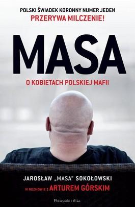 MASA o kobietach polskiej mafii - MASA o kobietach polskiej mafii. Jarosław Masa Sokołowski w rozmowie z Arturem Górskim - Artur Górski