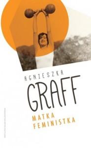 Matka feministka 185x300 - Matka feministka - Agnieszka Graff