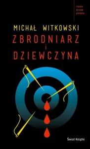Zbrodniarz i dziewczyna 182x300 - Zbrodniarz i dziewczyna - Michał Witkowski
