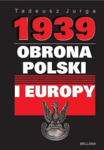 1939. Obrona Polski i Europy 209x300 - 1939. Obrona Polski i Europy - Tadeusz Jurga