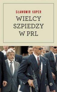 Wielcy szpiedzy w PRL 189x300 - Wielcy szpiedzy w PRL - Sławomir Koper