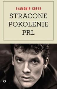 Stracone pokolenie PRL 193x300 - Stracone pokolenie PRL - Sławomir Koper
