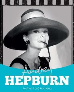 Audrey Hepburn 243x300 - Audrey Hepburn. Kochać i być kochaną  -Krzysztof Żywczak