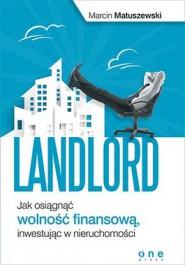 Landlord - Landlord. Jak osiągnąć wolność finansową, inwestując w nieruchomości - Marcin Matuszewski