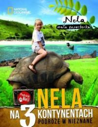 Nela na 3 kontynentach - Nela na 3 kontynentach. Podróże w nieznane - Nela Mała reporterka