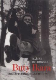 Buty Ikara. Biografia Edwarda Stachury - Buty Ikara. Biografia Edwarda Stachury - Marian Buchowski