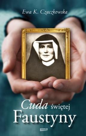Cuda swietej Faustyny - Cuda świętej Faustyny  - Ewa K. Czaczkowska