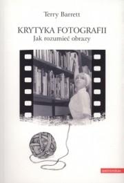 Krytyka fotografii. Jak rozumiec obrazy - Krytyka fotografii. Jak rozumieć obrazy - Terry Barrett