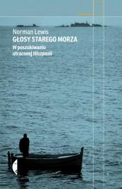 Glosy starego morza. W poszukiwaniu utraconej Hiszpanii - Głosy starego morza. W poszukiwaniu utraconej Hiszpanii - Norman Lewis