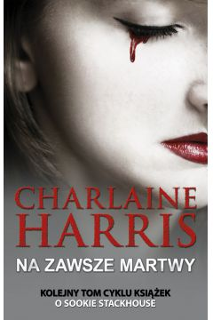Sookie Stackhouse Na zawsze martwy - Sookie Stackhouse Na zawsze martwy  - Charlaine Harris