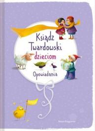 Ksiadz Twardowski dzieciom. Opowiadania - Ksiądz Twardowski dzieciom. Opowiadania - Jan Twardowski