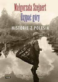 Usypac gory. Historie z Polesia - Usypać góry. Historie z Polesia - Małgorzata Szejnert