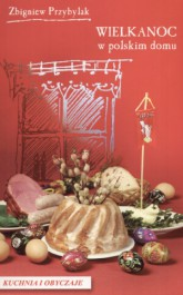 Wielkanoc w polskim domu - Wielkanoc w polskim domu - Zbigniew Przybylak