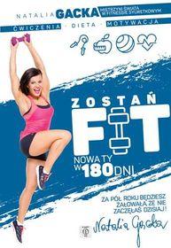 Zostan fit - Zostań fit. Nowa ty w 180 dni - Natalia Gacka