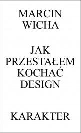 Jak przestalem kochac design - Jak przestałem kochać design - Marcin Wicha