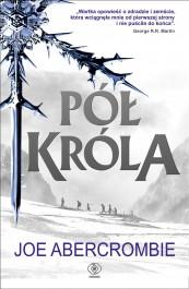 Pol krola - Pół króla - Joe Abercrombie