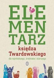 Elementarz ksiedza Twardowskiego - Elementarz księdza Twardowskiego dla najmłodszego, średniaka i starszego - Jan Twardowski