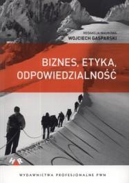 Biznes etyka odpowiedzialnosc - Biznes, etyka, odpowiedzialność. Podręcznik akademicki - Wojciech Gasparski