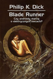 Blade Runner. Czy androidy marza o elektrycznych owcach - Blade Runner. Czy androidy marzą o elektrycznych owcach? - Philip Dick