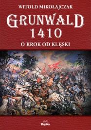 Grunwald 1410 - Grunwald 1410. O krok od klęski - Witold Mikołajczak