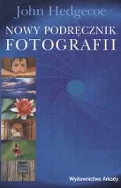 Nowy podrecznik fotografii - Nowy podręcznik fotografii - John Hedgecoe