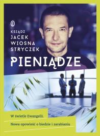 Pieniadze - Pieniądze. W świetle Ewangelii. Nowa opowieść o biedzie i zarabianiu - Jacek Wiosna Stryczek