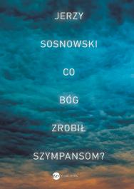 Co Bog zrobil szympansom - Co Bóg zrobił szympansom? - Jerzy Sosnowski