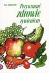 Przywracac zdrowie zywieniem - Przywracać zdrowie żywieniem - Ewa Dąbrowska