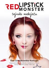 Red Lipstick Monster - Red Lipstick Monster. Tajniki makijażu - Ewa Grzelakowska-Kostoglu