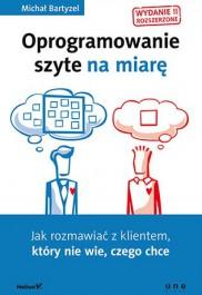 Oprogramowanie szyte na miare - Oprogramowanie szyte na miarę. Jak rozmawiać z klientem, który nie wie, czego chce - Michał Bartyzel