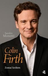 Colin Firth - Colin Firth. Zostać królem Sandro Monetti