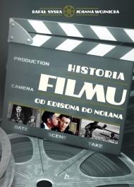 Historia filmu - Historia filmu. Od Edisona do Nolana Joanna Wojnicka, Rafał Syska