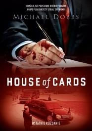 House of Cards. Ostatnie rozdanie - House of Cards. Ostatnie rozdanie Michael Dobbs