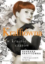 Krafftowna w krainie czarow - Krafftówna w krainie czarów Remigiusz Grzela, Barbara Krafftówna